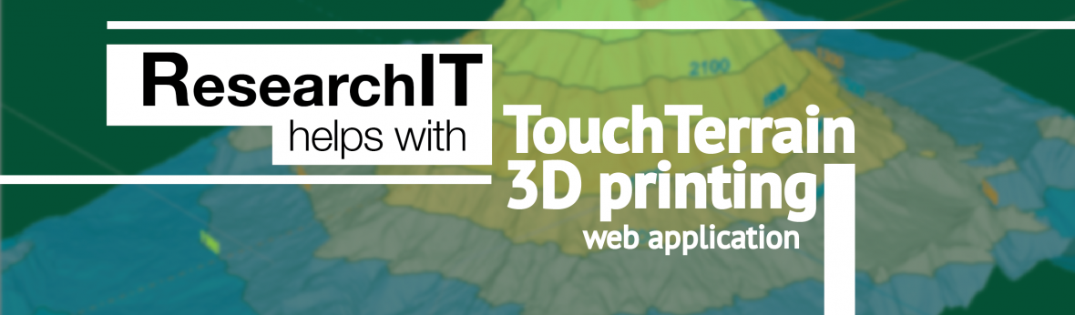 ResearchIT team helps researchers with TouchTerrain 3D printing web application